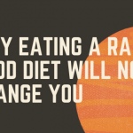 Why Eating A Raw Food Diet Will Not Change You