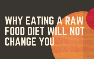 Why Eating A Raw Food Diet Will Not Change You_3