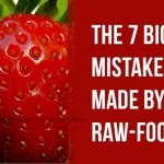 The 7 Deadliest Mistakes Made by Raw-Foodists