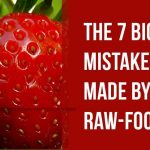 The 7 Biggest Mistakes Made by Raw-Foodists