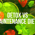 Detox Vs Maintenance Diet? Something You Should Know…