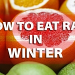 How to Eat Raw In Winter