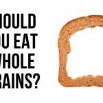 Should You Eat Whole Grains?