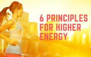 6 Principles for Higher Energy